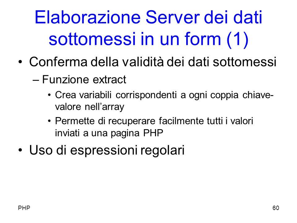 Elaborazione Server dei dati sottomessi in un form (1) Conferma della validità dei dati sottomessi –Funzione extract Crea variabili corrispondenti a ogni coppia chiave- valore nellarray Permette di recuperare facilmente tutti i valori inviati a una pagina PHP Uso di espressioni regolari PHP60