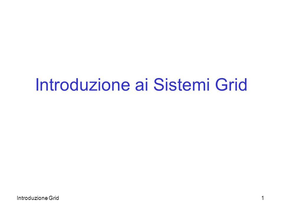 Introduzione Grid2 Generalità Un sistema Grid permette allutente di richiedere lesecuzione di un servizio computazionale, che verrà offerto in modo trasparente da una o più risorse distribuite Esistono diverse definizioni, ciascuna che mette in evidenza aspetti diversi