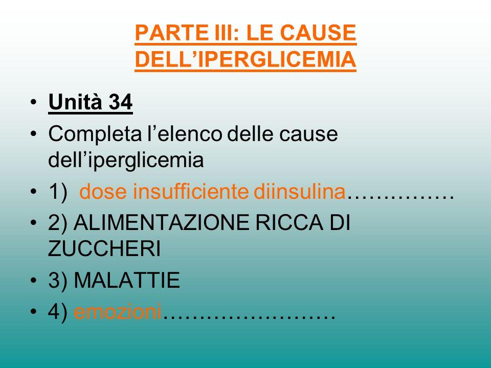 PARTE III: LE CAUSE DELLIPERGLICEMIA Unità 34 Completa lelenco delle cause delliperglicemia 1) dose insufficiente diinsulina…………… 2) ALIMENTAZIONE RIC