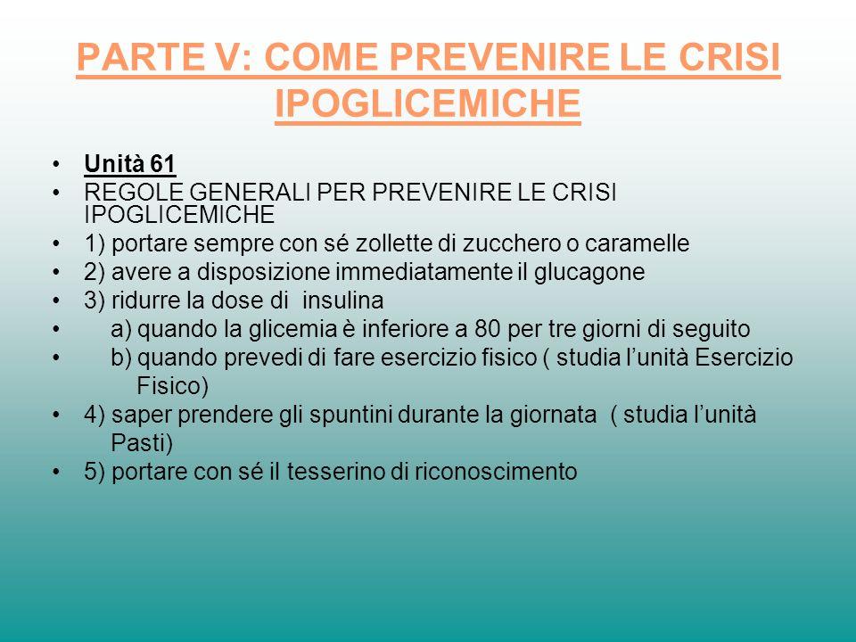 PARTE V: COME PREVENIRE LE CRISI IPOGLICEMICHE Unità 61 REGOLE GENERALI PER PREVENIRE LE CRISI IPOGLICEMICHE 1) portare sempre con sé zollette di zucc