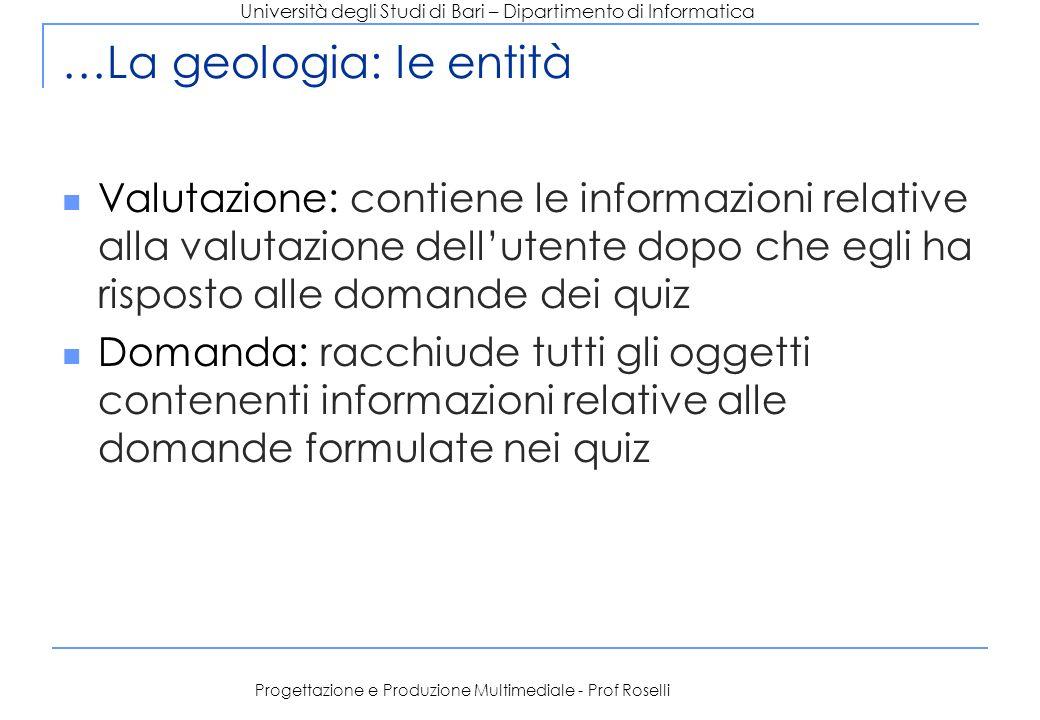 Università degli Studi di Bari – Dipartimento di Informatica Progettazione e Produzione Multimediale - Prof Roselli …La geologia: le entità Valutazion
