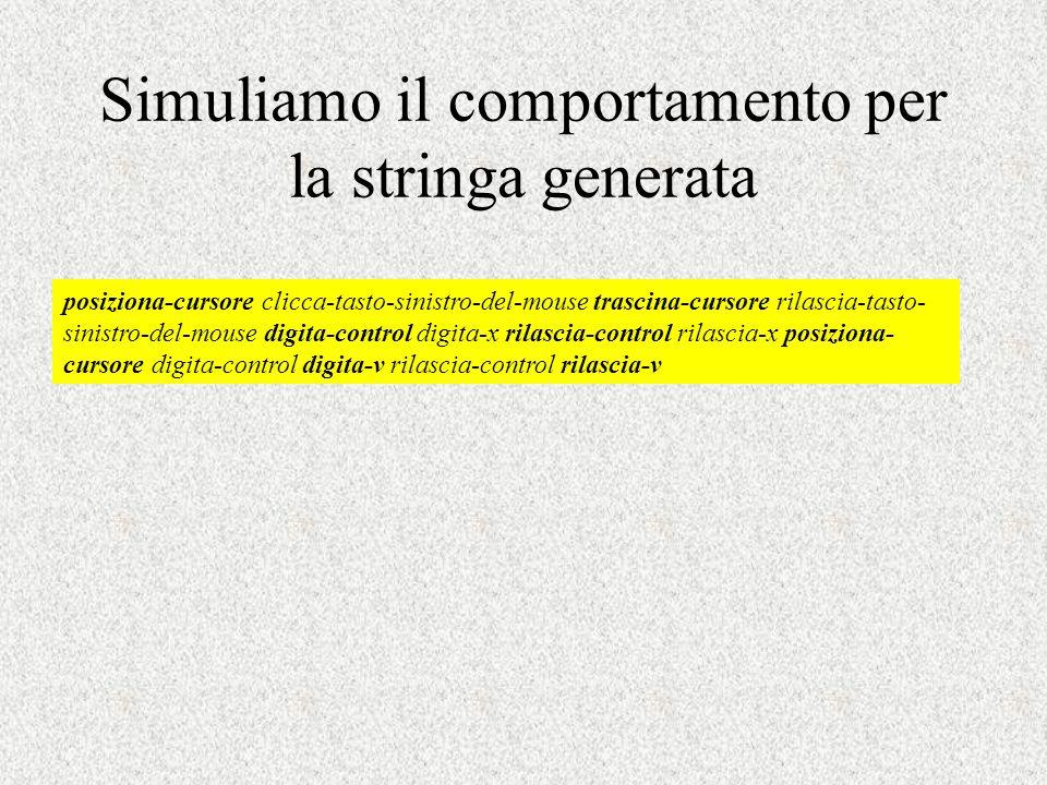 Simuliamo il comportamento per la stringa generata posiziona-cursore clicca-tasto-sinistro-del-mouse trascina-cursore rilascia-tasto- sinistro-del-mou