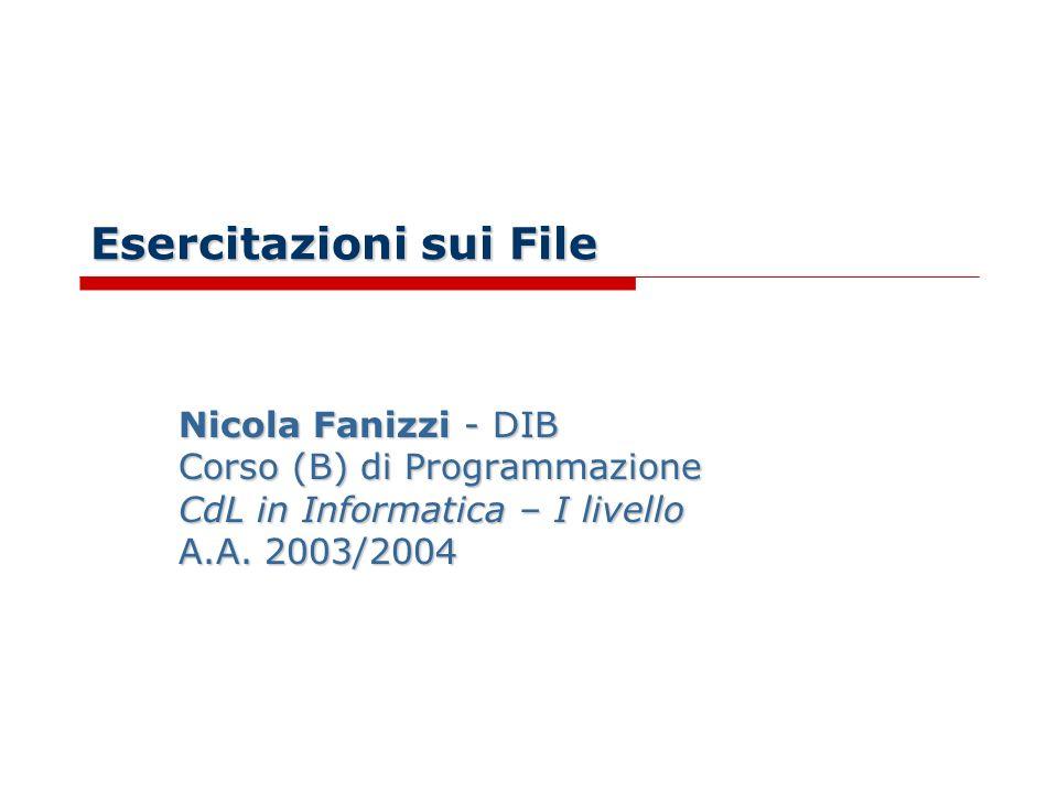 Esercitazioni sui File Nicola Fanizzi - DIB Corso (B) di Programmazione CdL in Informatica – I livello A.A. 2003/2004