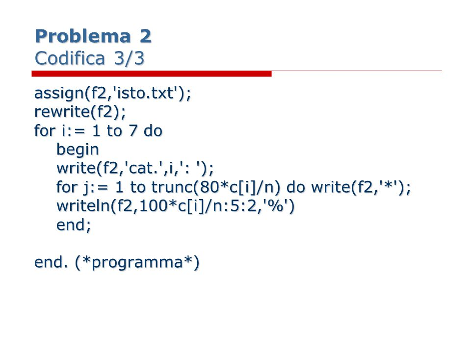 Problema 2 Codifica 3/3 assign(f2,'isto.txt');rewrite(f2); for i:= 1 to 7 do begin begin write(f2,'cat.',i,': '); write(f2,'cat.',i,': '); for j:= 1 t