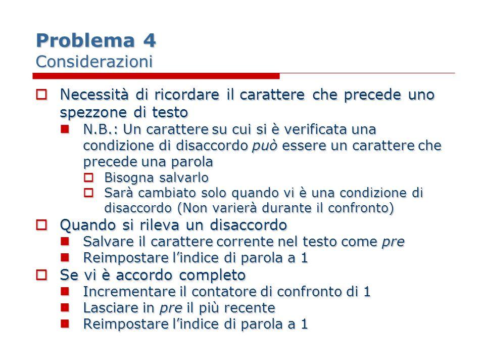 Problema 4 Considerazioni Necessità di ricordare il carattere che precede uno spezzone di testo Necessità di ricordare il carattere che precede uno sp