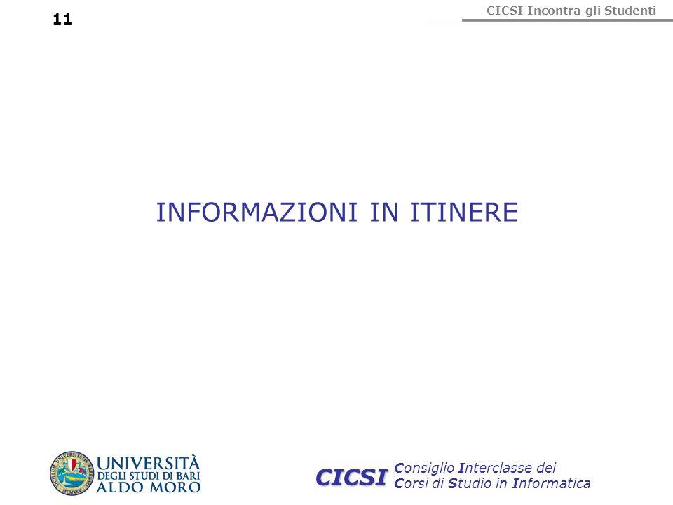 CICSI Incontra gli Studenti Consiglio Interclasse dei Corsi di Studio in Informatica CICSI 11 INFORMAZIONI IN ITINERE