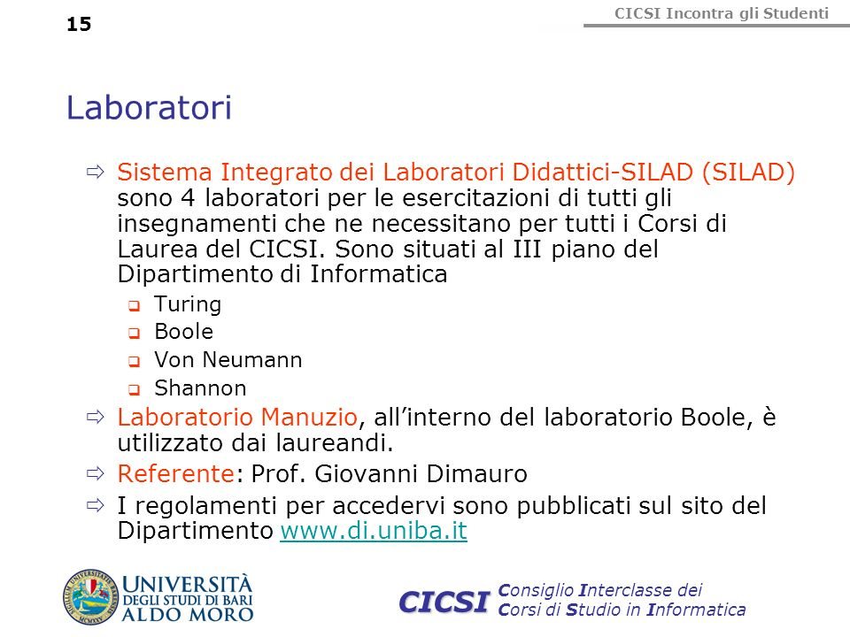 CICSI Incontra gli Studenti Consiglio Interclasse dei Corsi di Studio in Informatica CICSI 15 Laboratori Sistema Integrato dei Laboratori Didattici-SI