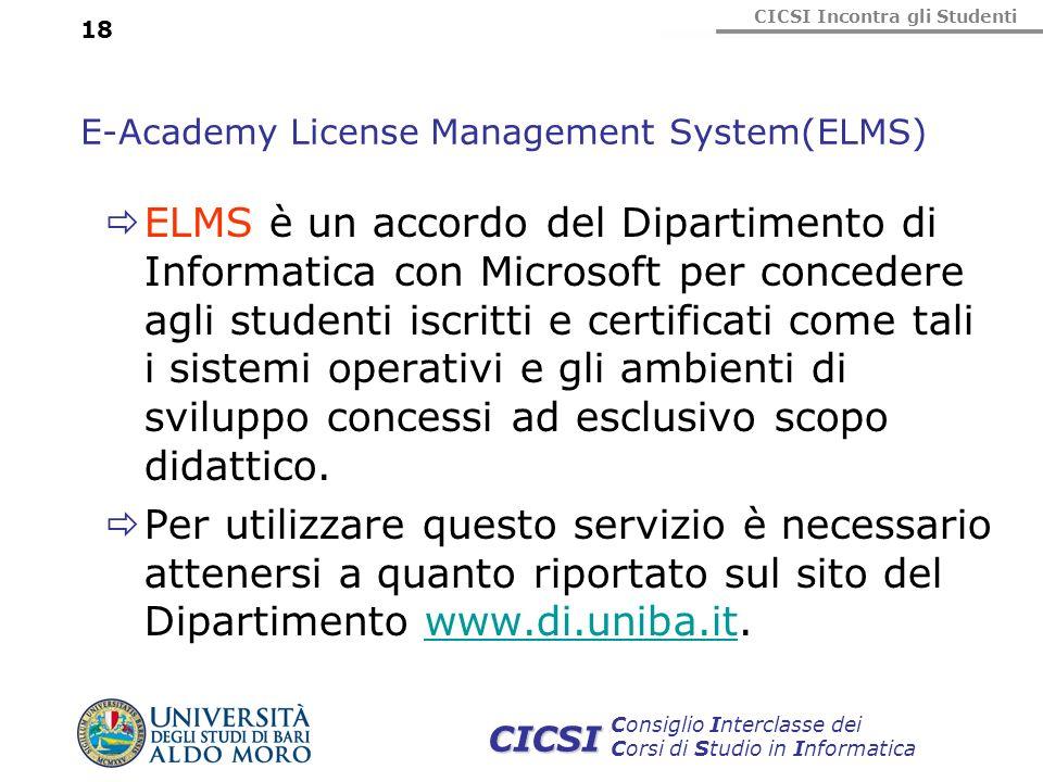 CICSI Incontra gli Studenti Consiglio Interclasse dei Corsi di Studio in Informatica CICSI 18 E-Academy License Management System(ELMS) ELMS è un acco