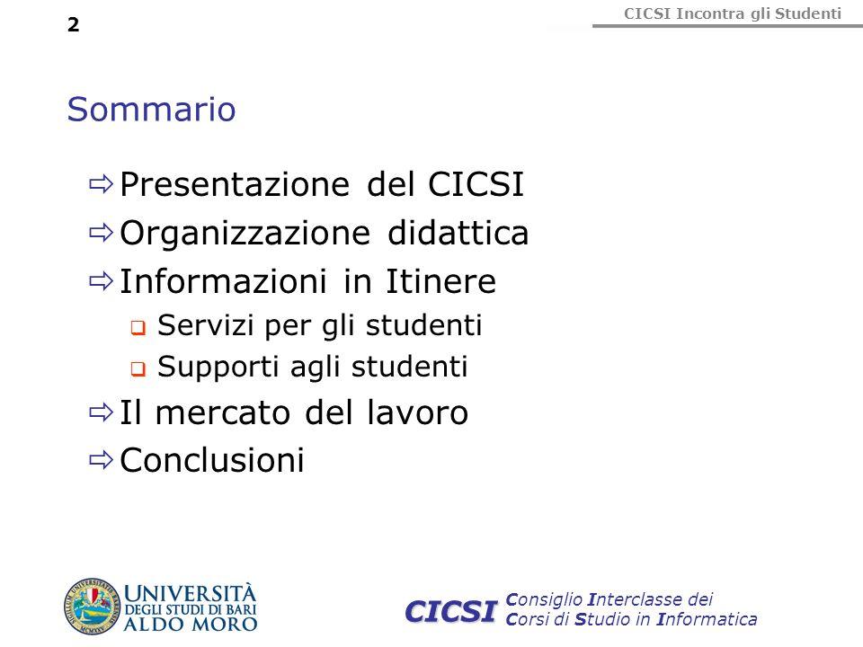 CICSI Incontra gli Studenti Consiglio Interclasse dei Corsi di Studio in Informatica CICSI 2 Sommario Presentazione del CICSI Organizzazione didattica