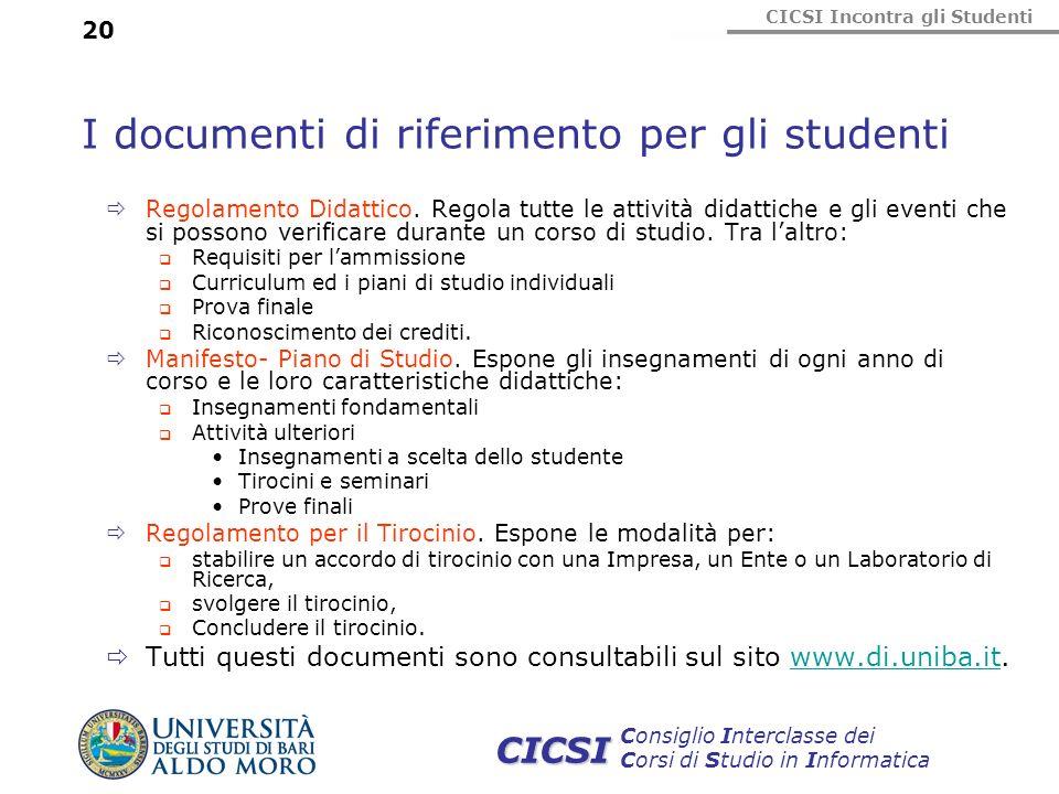 CICSI Incontra gli Studenti Consiglio Interclasse dei Corsi di Studio in Informatica CICSI 20 I documenti di riferimento per gli studenti Regolamento