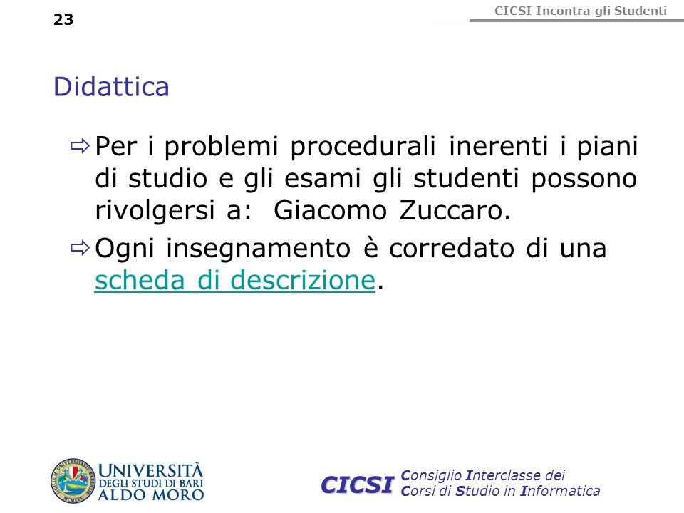 CICSI Incontra gli Studenti Consiglio Interclasse dei Corsi di Studio in Informatica CICSI 23 Didattica Per i problemi procedurali inerenti i piani di