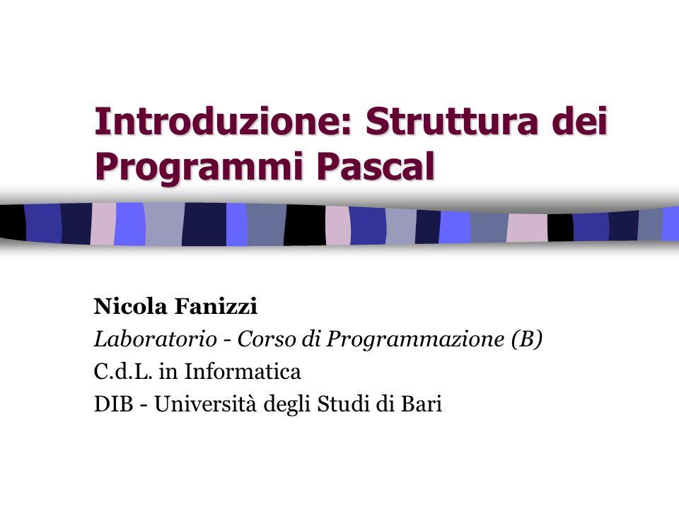 3 Struttura programmi Pascal: primo programma program paese (output); begin write( Tre ); write( casettine ); write( dai tetti ); write( aguzzi ); end.