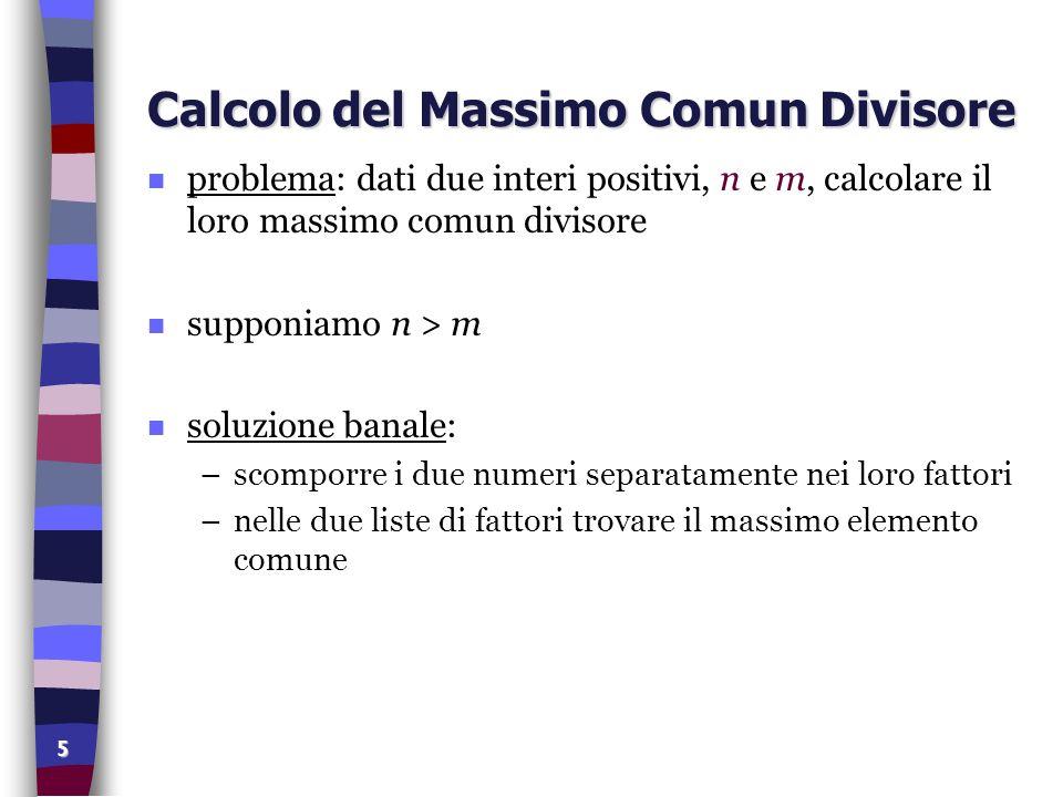 5 Calcolo del Massimo Comun Divisore n problema: dati due interi positivi, n e m, calcolare il loro massimo comun divisore n supponiamo n > m n soluzi