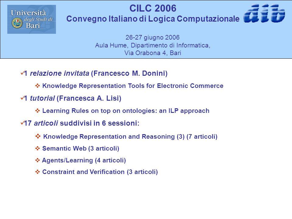 CILC 2006 Convegno Italiano di Logica Computazionale 26-27 giugno 2006 Aula Hume, Dipartimento di Informatica, Via Orabona 4, Bari 1 relazione invitata (Francesco M.
