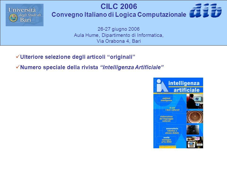 CILC 2006 Convegno Italiano di Logica Computazionale 26-27 giugno 2006 Aula Hume, Dipartimento di Informatica, Via Orabona 4, Bari Ulteriore selezione degli articoli originali Numero speciale della rivista Intelligenza Artificiale