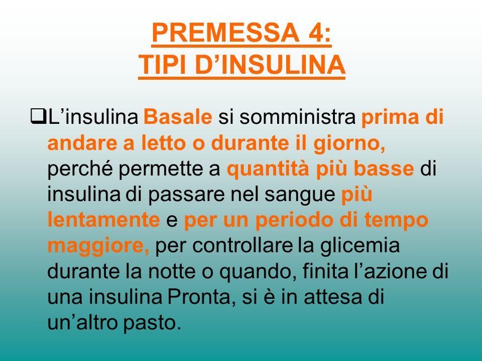 PREMESSA 3: TIPI DINSULINA Linsulina ad azione PRONTA si somministra prima dei pasti, perché permette a quantità maggiori di insulina di passare nel s