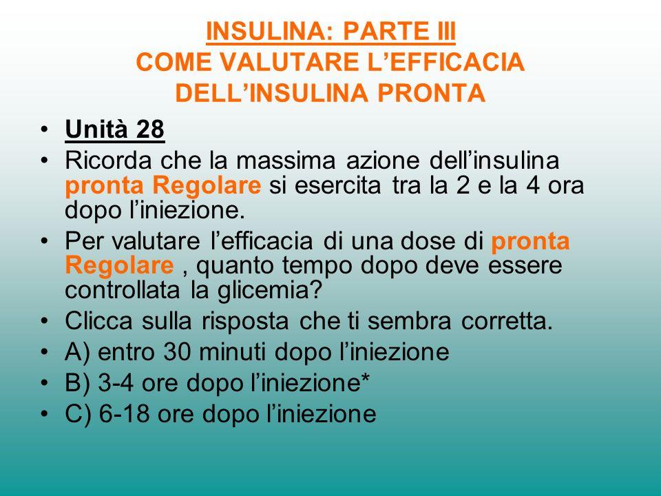 INSULINA: PARTE III COME VALUTARE LEFFICACIA DELLINSULINA PRONTA Unità 27 Per valutare lefficacia di una dose di insulina bisogna controllare la dimin