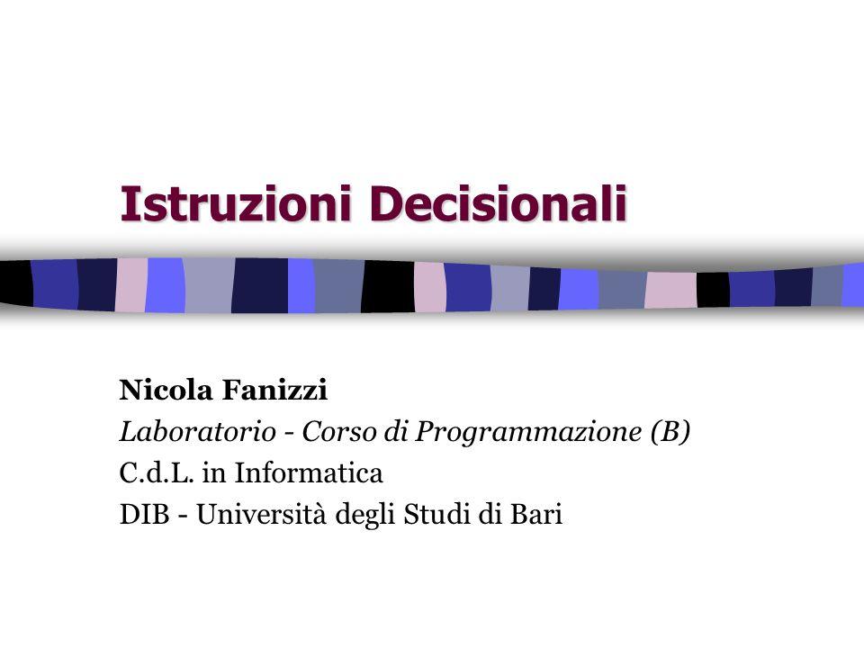 Istruzioni Decisionali Nicola Fanizzi Laboratorio - Corso di Programmazione (B) C.d.L. in Informatica DIB - Università degli Studi di Bari