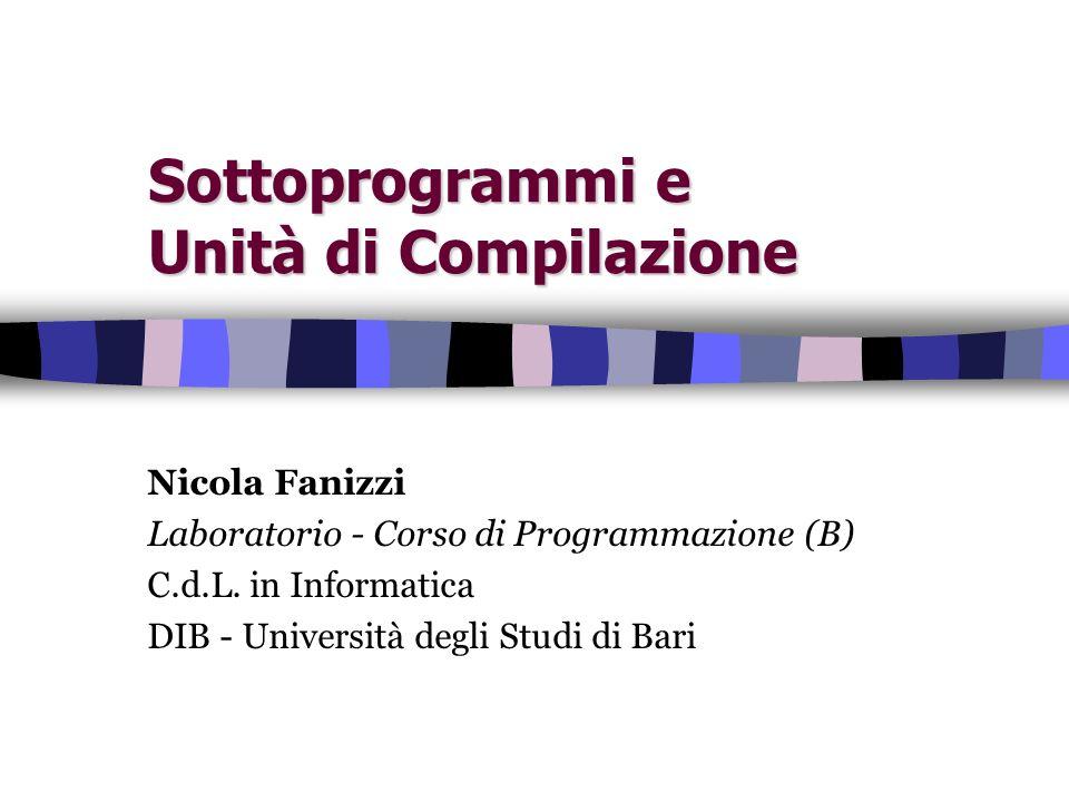 Sottoprogrammi e Unità di Compilazione Nicola Fanizzi Laboratorio - Corso di Programmazione (B) C.d.L.