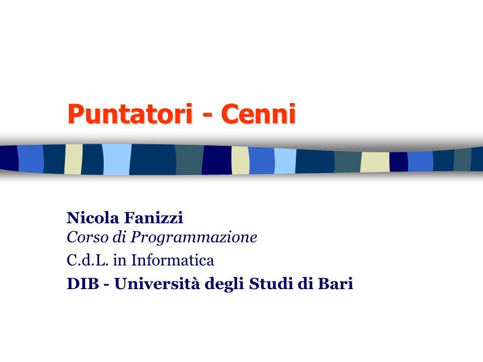 Puntatori - Cenni Nicola Fanizzi Corso di Programmazione C.d.L. in Informatica DIB - Università degli Studi di Bari