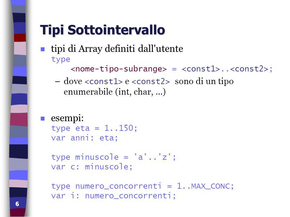 7 Array Multidimensionali forma generale dichiarazione variabili array : array[, ] of ; tipi di Array bidimensionali definiti dall utente type = array [, ] of ; sarà quindi possibile dichiarare variabili array: var : ; utilizzo: const n = 4; m = 3; type TipoMatrice array [1..n,1..m] of real; var a,b,c: TipoMatrice;