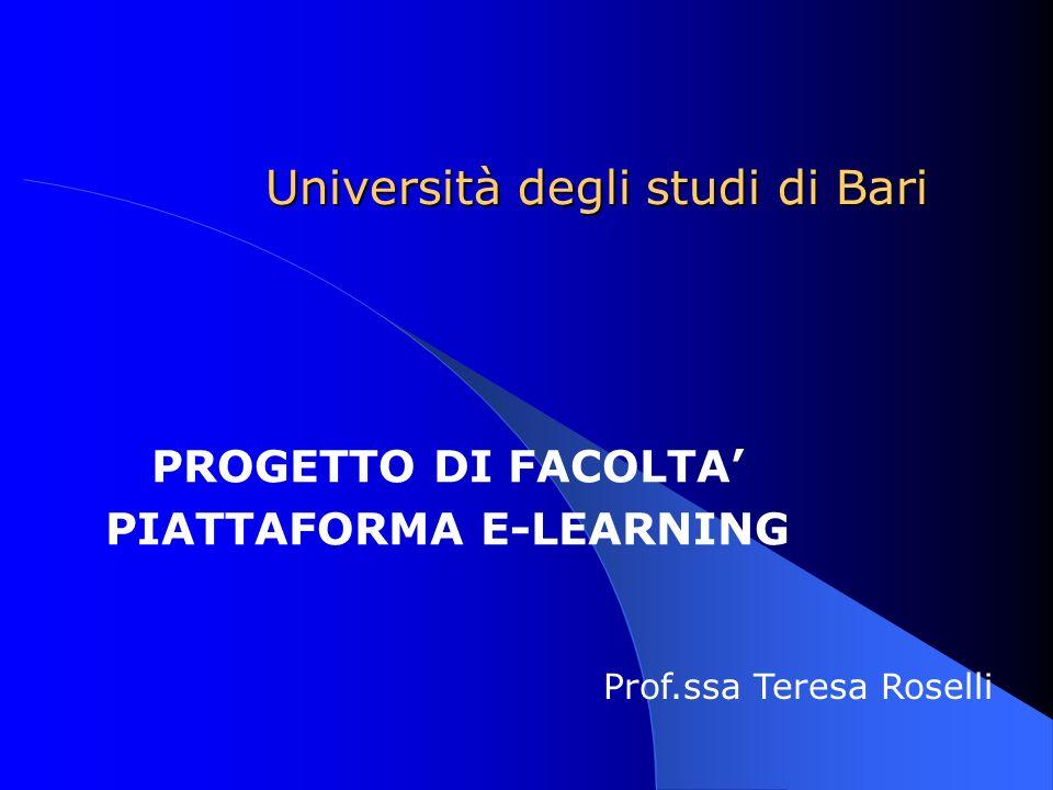 Università degli studi di Bari PROGETTO DI FACOLTA PIATTAFORMA E-LEARNING Prof.ssa Teresa Roselli
