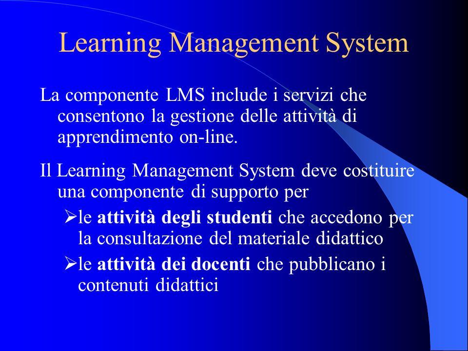 Learning Management System La componente LMS include i servizi che consentono la gestione delle attività di apprendimento on-line. Il Learning Managem