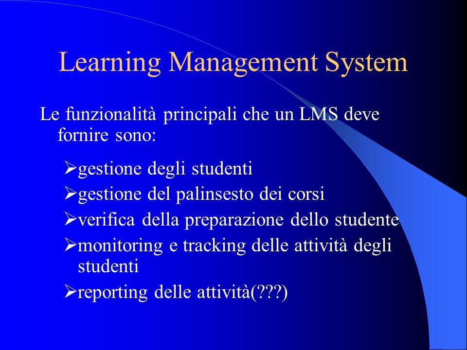 Learning Management System Le funzionalità principali che un LMS deve fornire sono: gestione degli studenti gestione del palinsesto dei corsi verifica