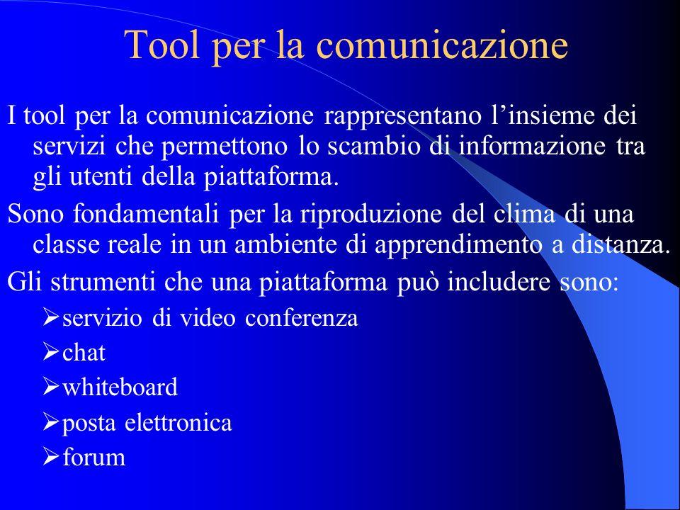 Tool per la comunicazione I tool per la comunicazione rappresentano linsieme dei servizi che permettono lo scambio di informazione tra gli utenti dell