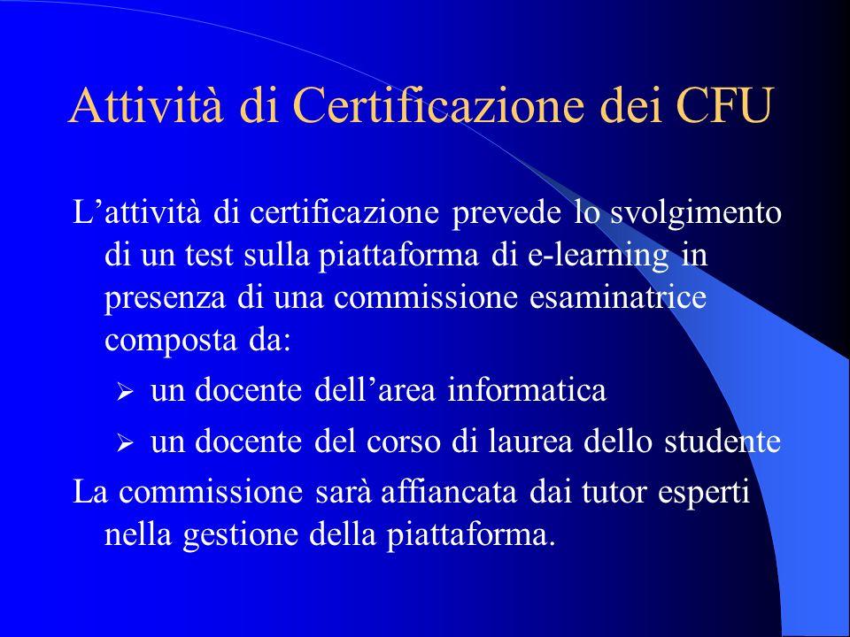 Attività di Certificazione dei CFU Lattività di certificazione prevede lo svolgimento di un test sulla piattaforma di e-learning in presenza di una co