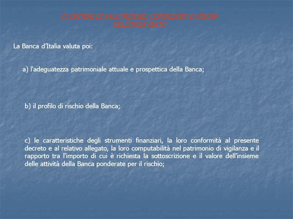 La Banca dItalia valuta poi: a) l'adeguatezza patrimoniale attuale e prospettica della Banca; b) il profilo di rischio della Banca; c) le caratteristi