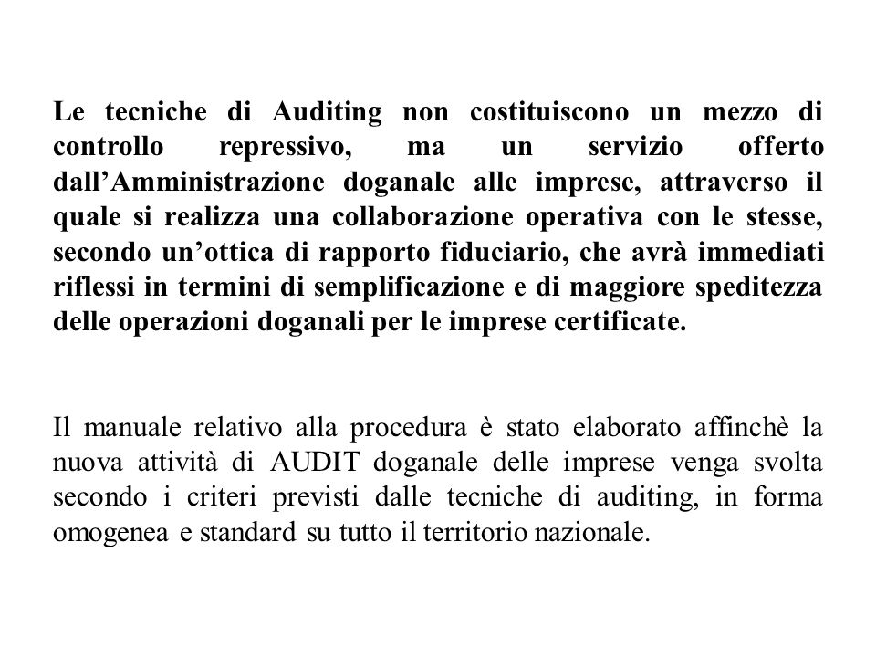Le tecniche di Auditing non costituiscono un mezzo di controllo repressivo, ma un servizio offerto dallAmministrazione doganale alle imprese, attraver