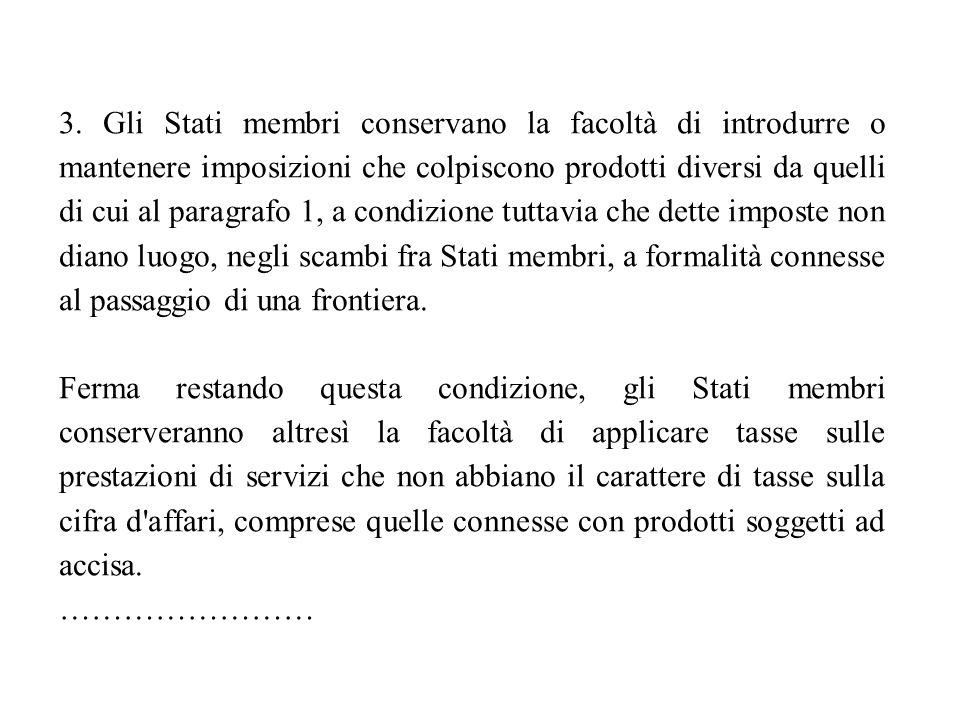 3. Gli Stati membri conservano la facoltà di introdurre o mantenere imposizioni che colpiscono prodotti diversi da quelli di cui al paragrafo 1, a con