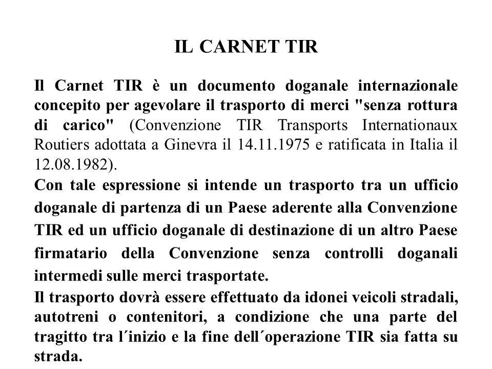 IL CARNET TIR Il Carnet TIR è un documento doganale internazionale concepito per agevolare il trasporto di merci
