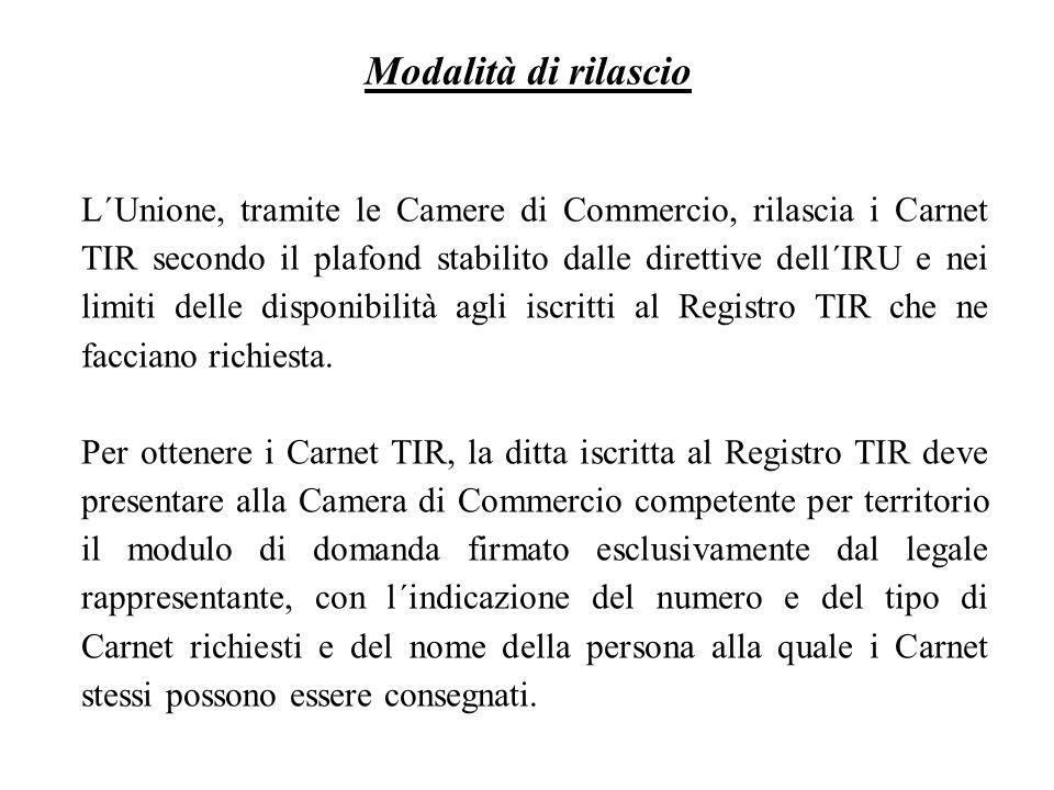 L´Unione, tramite le Camere di Commercio, rilascia i Carnet TIR secondo il plafond stabilito dalle direttive dell´IRU e nei limiti delle disponibilità