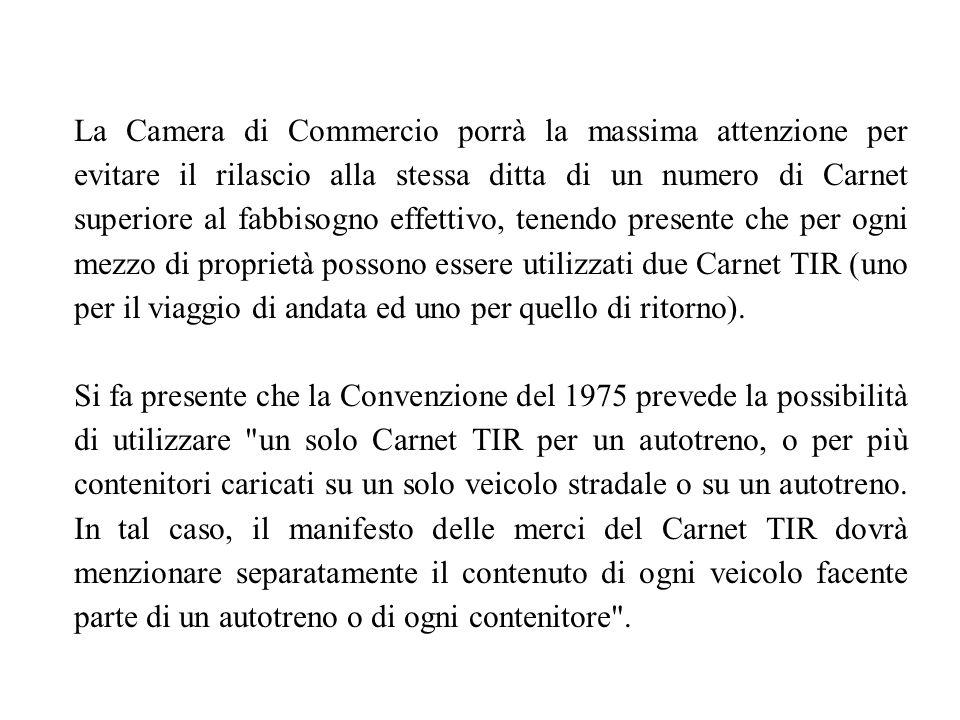 La Camera di Commercio porrà la massima attenzione per evitare il rilascio alla stessa ditta di un numero di Carnet superiore al fabbisogno effettivo,