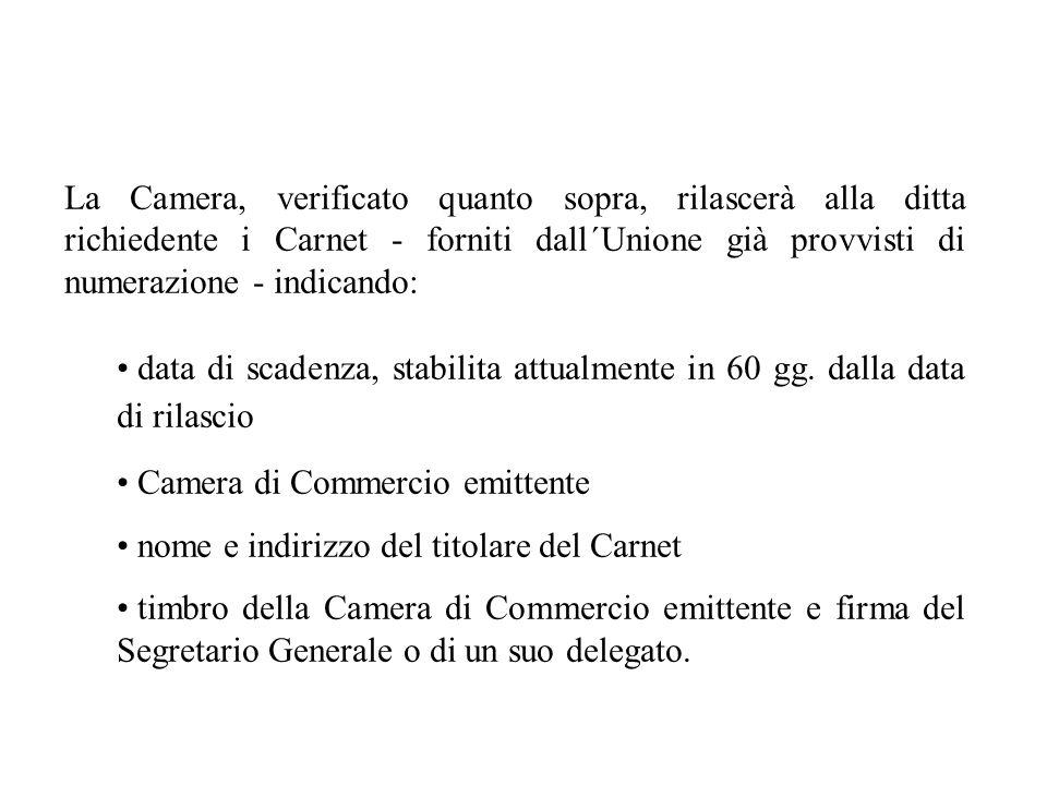 La Camera, verificato quanto sopra, rilascerà alla ditta richiedente i Carnet - forniti dall´Unione già provvisti di numerazione - indicando: data di
