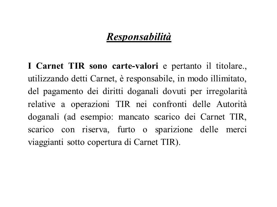 I Carnet TIR sono carte-valori e pertanto il titolare., utilizzando detti Carnet, è responsabile, in modo illimitato, del pagamento dei diritti dogana