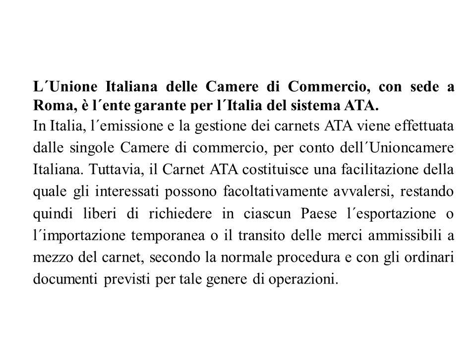 L´Unione Italiana delle Camere di Commercio, con sede a Roma, è l´ente garante per l´Italia del sistema ATA. In Italia, l´emissione e la gestione dei