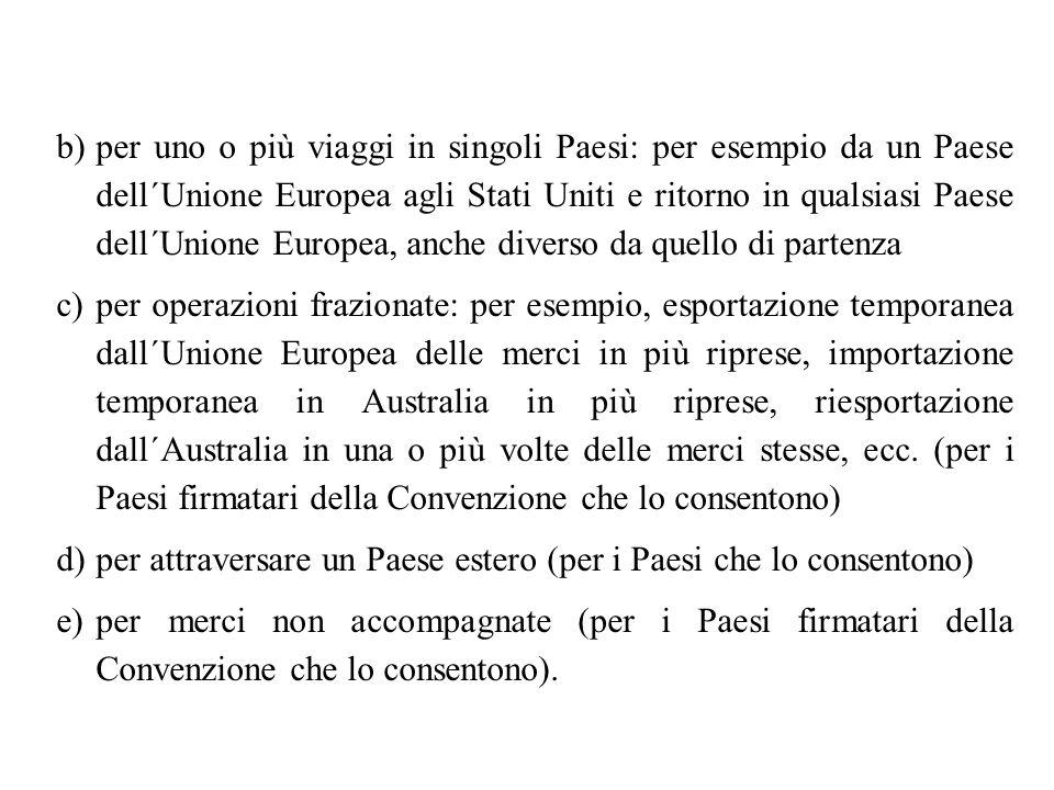 b)per uno o più viaggi in singoli Paesi: per esempio da un Paese dell´Unione Europea agli Stati Uniti e ritorno in qualsiasi Paese dell´Unione Europea