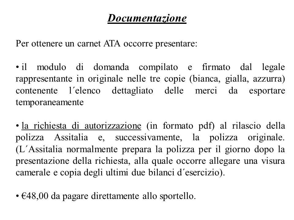 Per ottenere un carnet ATA occorre presentare: il modulo di domanda compilato e firmato dal legale rappresentante in originale nelle tre copie (bianca