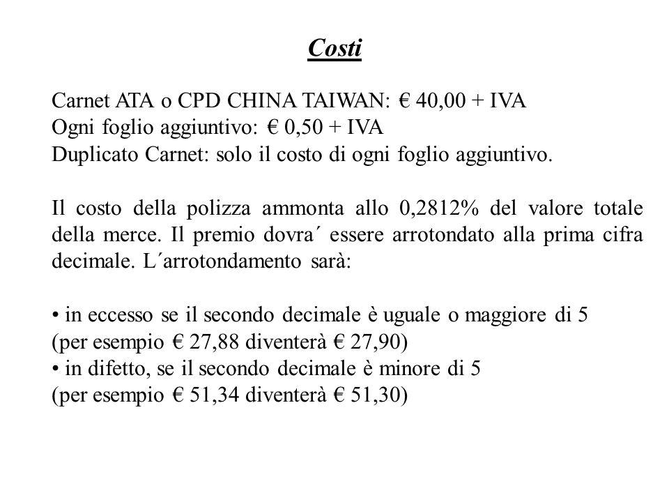 Carnet ATA o CPD CHINA TAIWAN: 40,00 + IVA Ogni foglio aggiuntivo: 0,50 + IVA Duplicato Carnet: solo il costo di ogni foglio aggiuntivo. Il costo dell