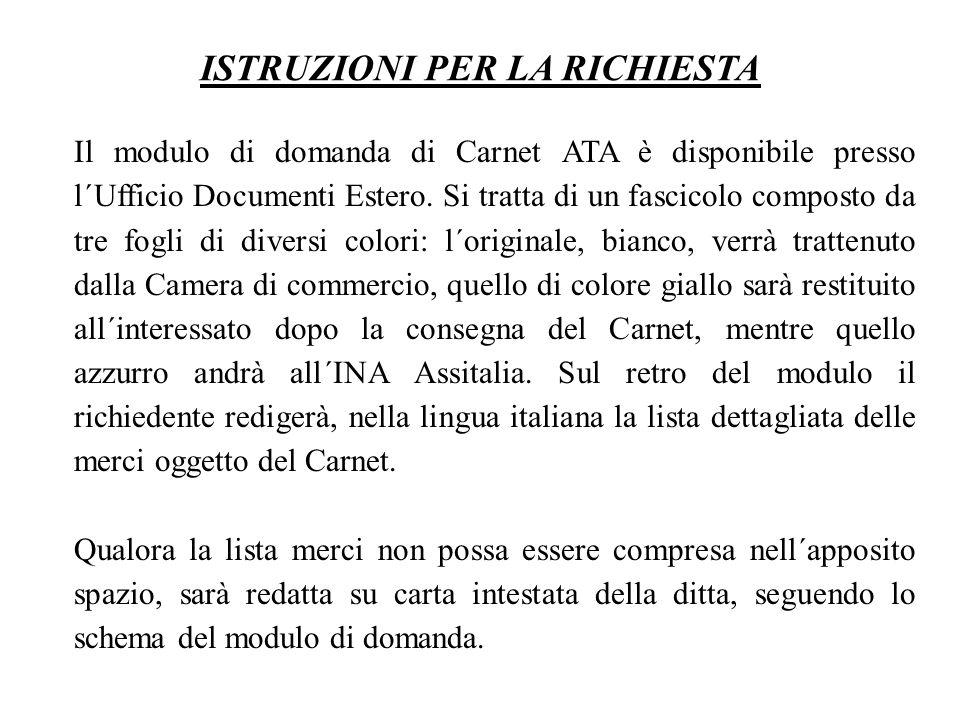 Il modulo di domanda di Carnet ATA è disponibile presso l´Ufficio Documenti Estero. Si tratta di un fascicolo composto da tre fogli di diversi colori: