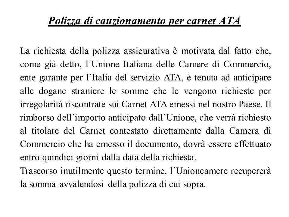 La richiesta della polizza assicurativa è motivata dal fatto che, come già detto, l´Unione Italiana delle Camere di Commercio, ente garante per l´Ital