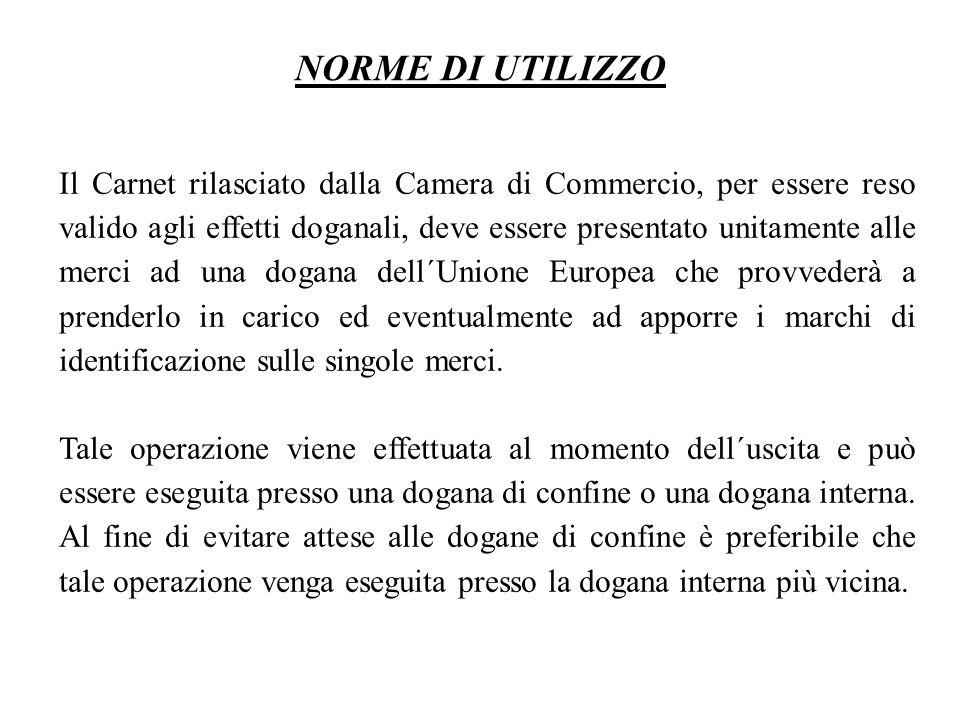 Il Carnet rilasciato dalla Camera di Commercio, per essere reso valido agli effetti doganali, deve essere presentato unitamente alle merci ad una doga