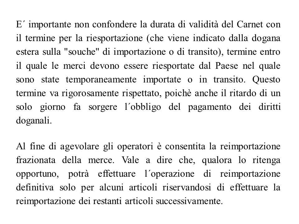 E´ importante non confondere la durata di validità del Carnet con il termine per la riesportazione (che viene indicato dalla dogana estera sulla