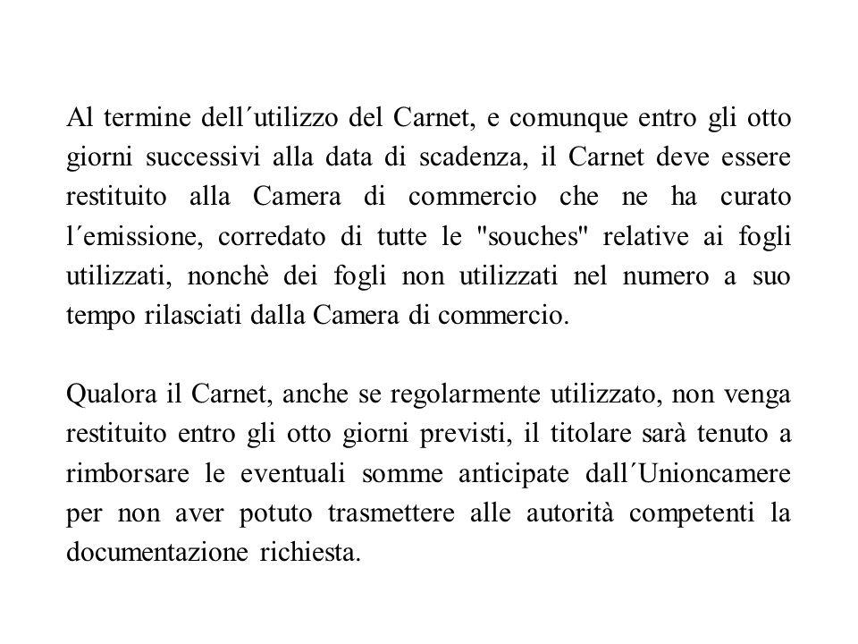 Al termine dell´utilizzo del Carnet, e comunque entro gli otto giorni successivi alla data di scadenza, il Carnet deve essere restituito alla Camera d