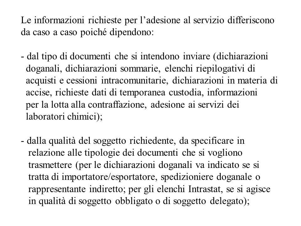 Le informazioni richieste per ladesione al servizio differiscono da caso a caso poiché dipendono: - dal tipo di documenti che si intendono inviare (di