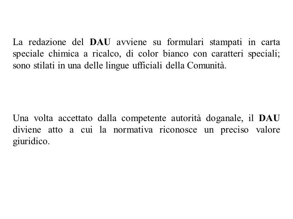 La redazione del DAU avviene su formulari stampati in carta speciale chimica a ricalco, di color bianco con caratteri speciali; sono stilati in una de