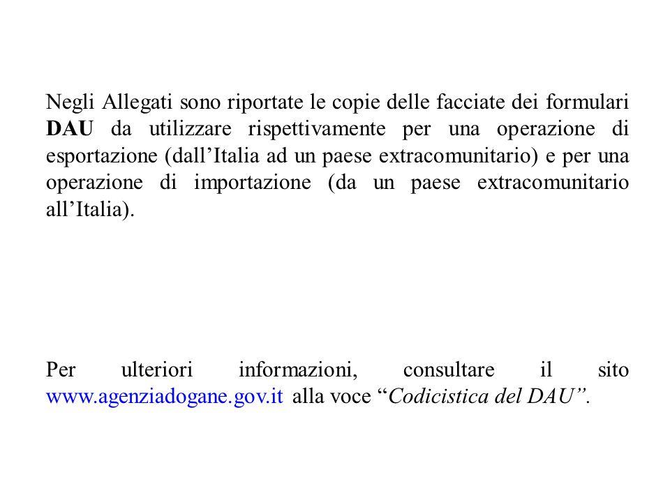 Negli Allegati sono riportate le copie delle facciate dei formulari DAU da utilizzare rispettivamente per una operazione di esportazione (dallItalia a